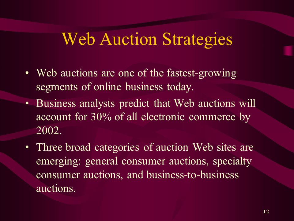 12 Web Auction Strategies Web auctions are one of the fastest-growing segments of online business today.