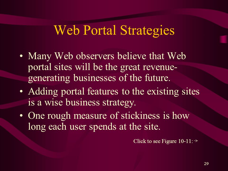 29 Web Portal Strategies Many Web observers believe that Web portal sites will be the great revenue- generating businesses of the future.