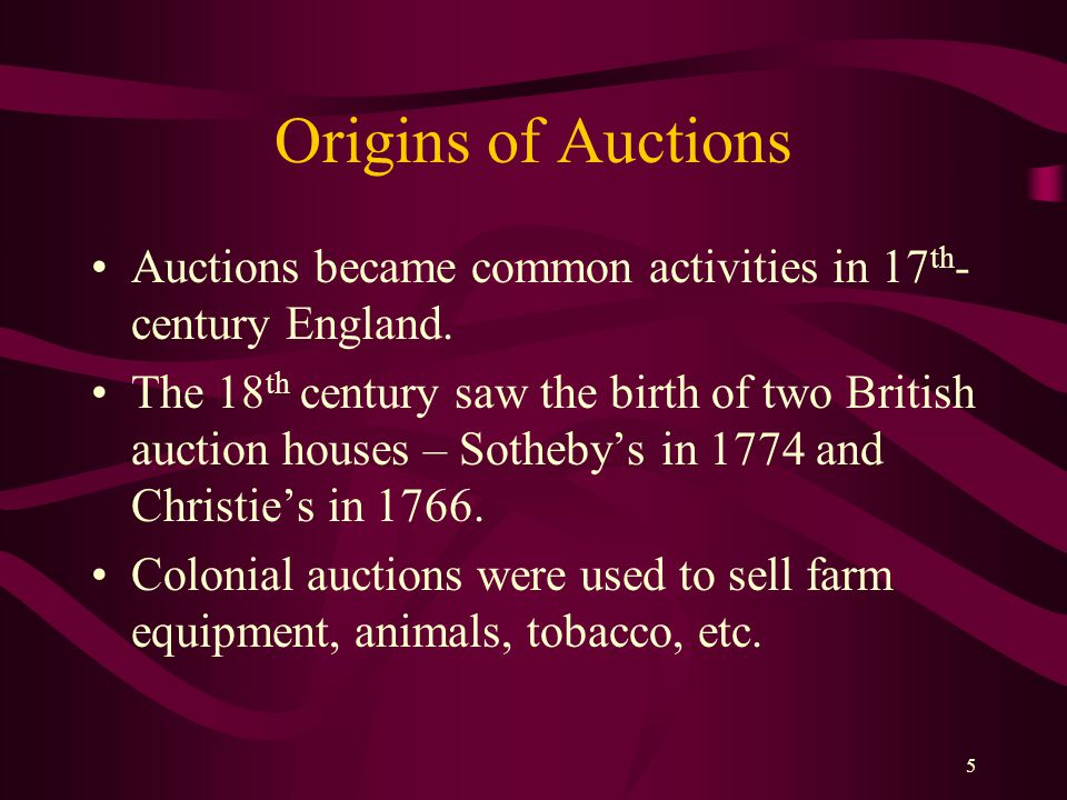 5 Origins of Auctions Auctions became common activities in 17 th - century England.