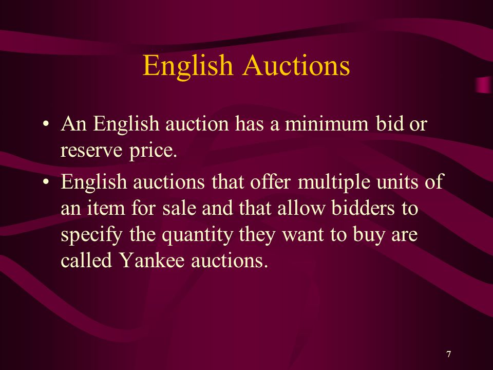 7 English Auctions An English auction has a minimum bid or reserve price.
