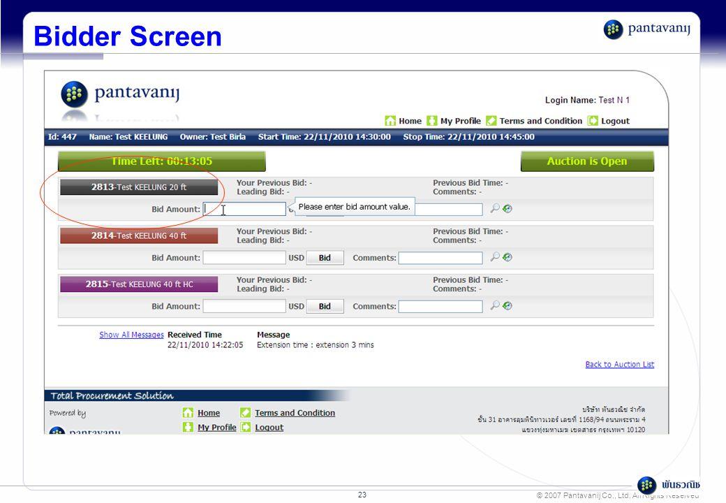 © 2007 Pantavanij Co., Ltd. All Rights Reserved 23 Bidder Screen