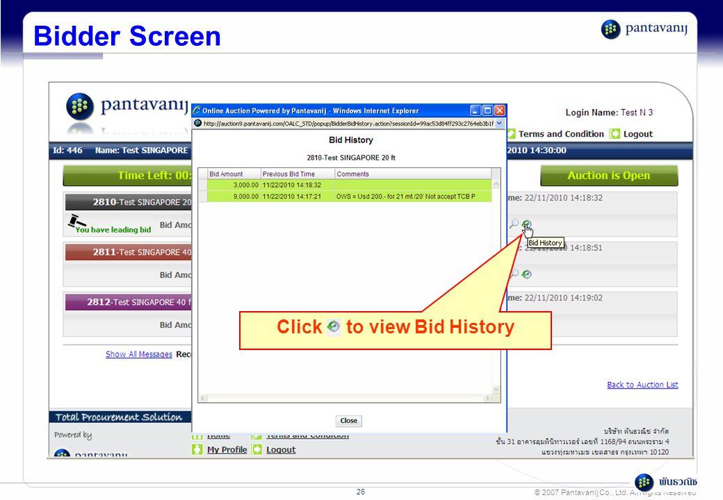© 2007 Pantavanij Co., Ltd. All Rights Reserved 26 Click to view Bid History Bidder Screen