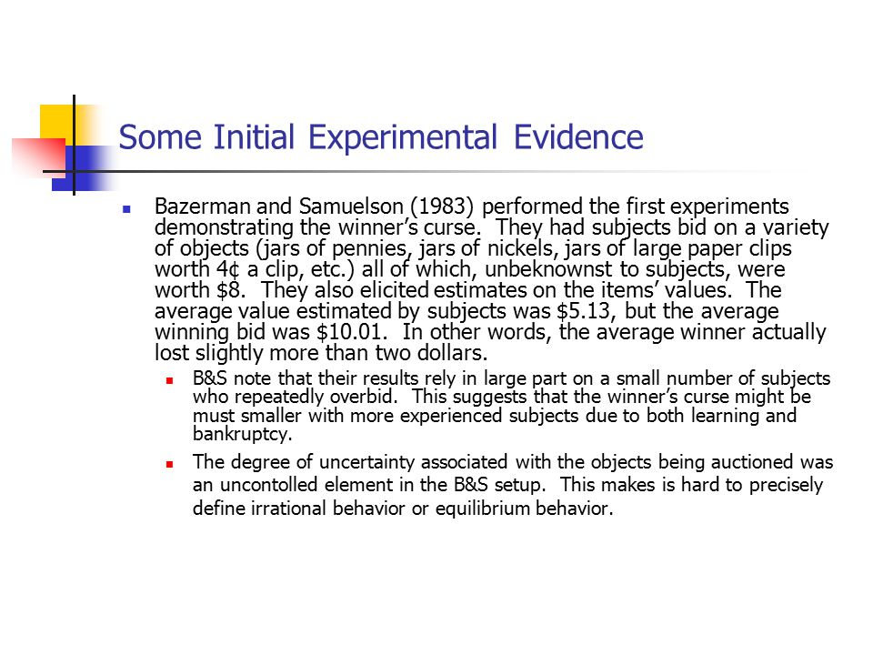Some Initial Experimental Evidence Bazerman and Samuelson (1983) performed the first experiments demonstrating the winner's curse.