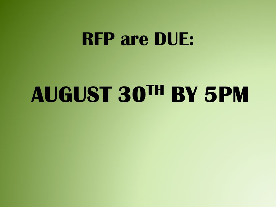 RFP are DUE: AUGUST 30 TH BY 5PM