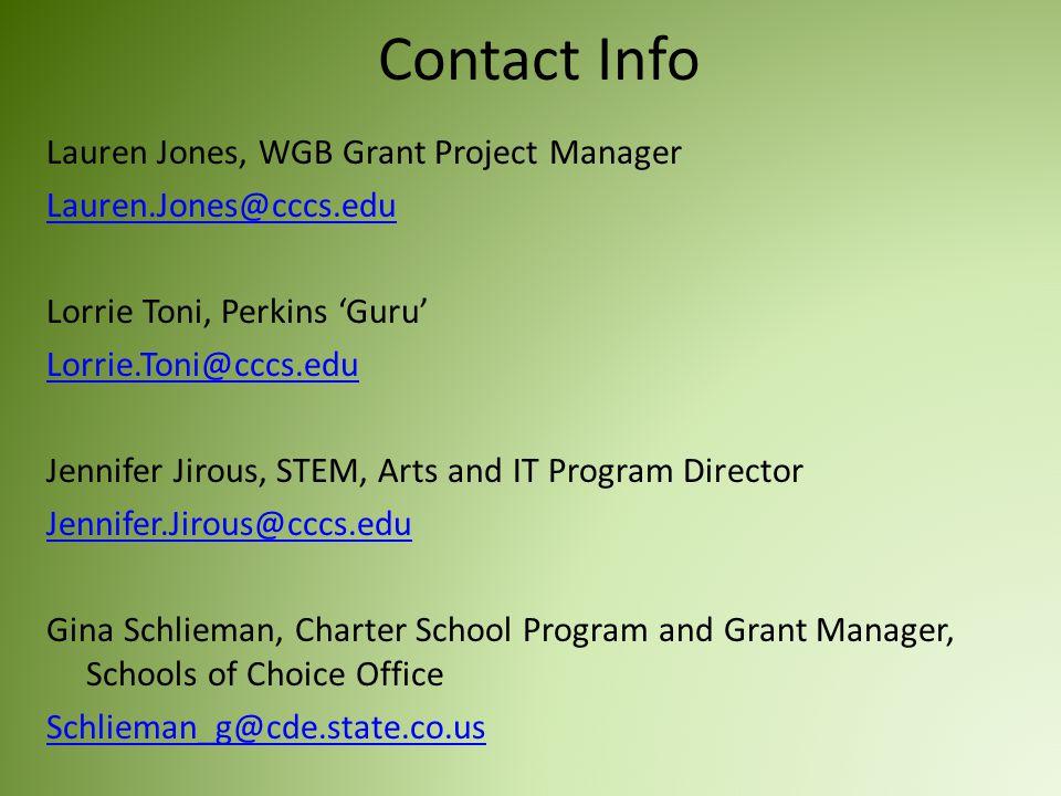 Contact Info Lauren Jones, WGB Grant Project Manager Lauren.Jones@cccs.edu Lorrie Toni, Perkins 'Guru' Lorrie.Toni@cccs.edu Jennifer Jirous, STEM, Art