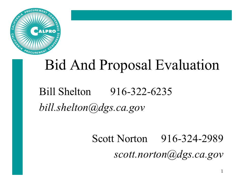 1 Bid And Proposal Evaluation Bill Shelton 916-322-6235 bill.shelton@dgs.ca.gov Scott Norton 916-324-2989 scott.norton@dgs.ca.gov