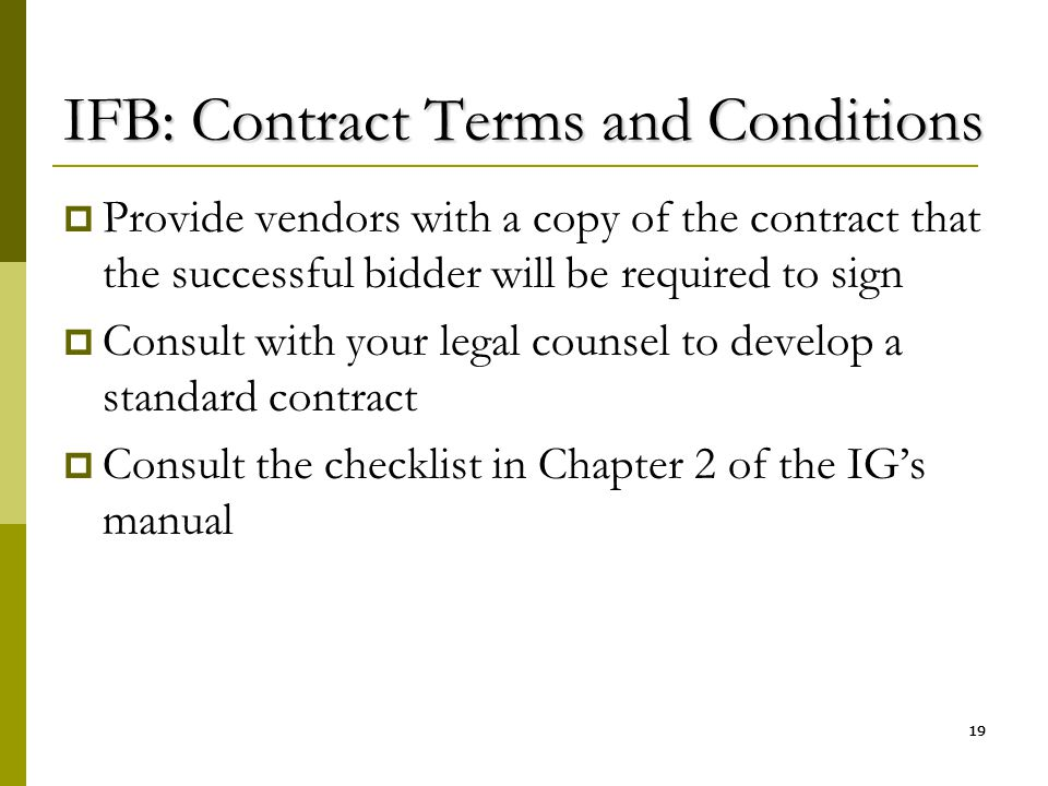 19 IFB: Contract Terms and Conditions  Provide vendors with a copy of the contract that the successful bidder will be required to sign  Consult with