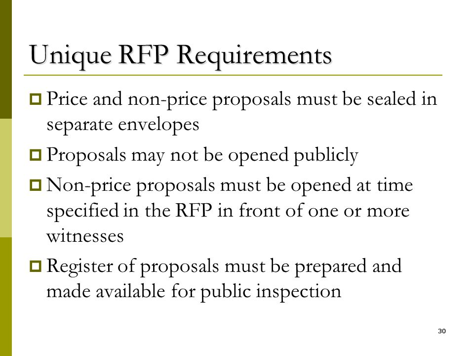 30 Unique RFP Requirements  Price and non-price proposals must be sealed in separate envelopes  Proposals may not be opened publicly  Non-price pro