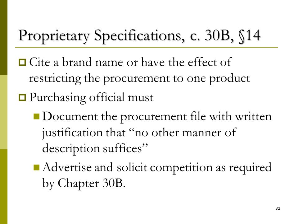 32 Proprietary Specifications, c. 30B, §14  Cite a brand name or have the effect of restricting the procurement to one product  Purchasing official