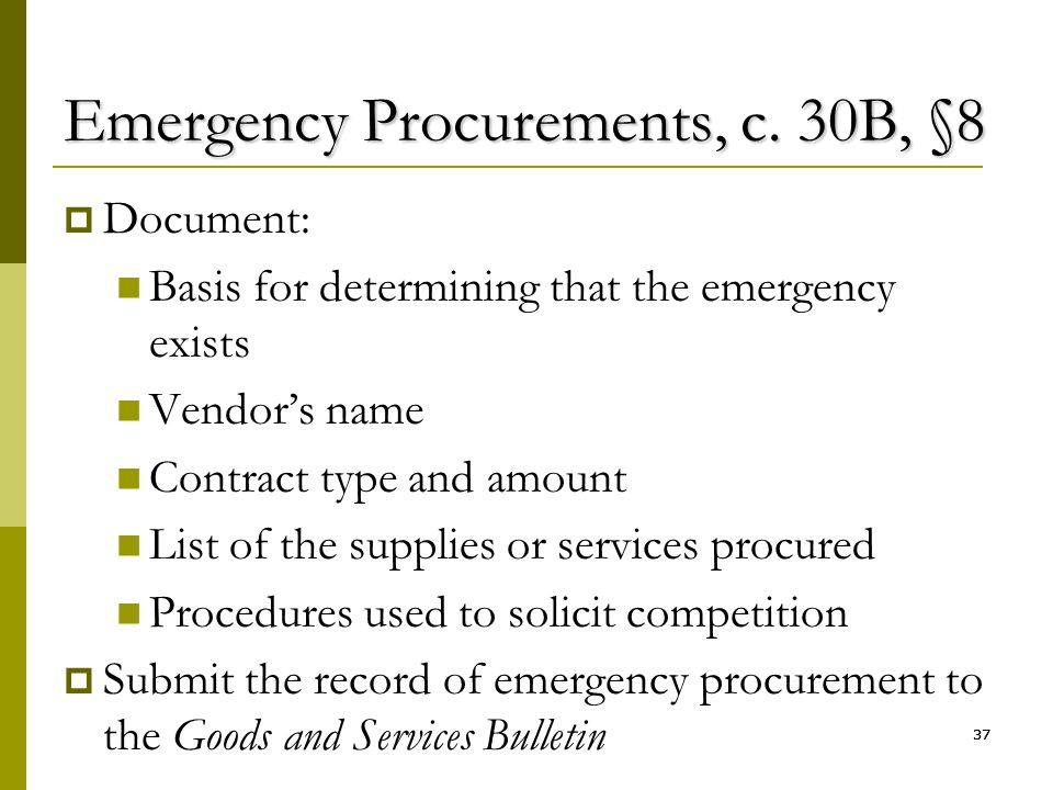 37 Emergency Procurements, c. 30B, §8  Document: Basis for determining that the emergency exists Vendor's name Contract type and amount List of the s
