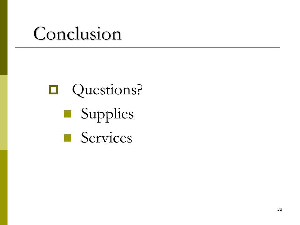 38 Conclusion Conclusion  Questions Supplies Services