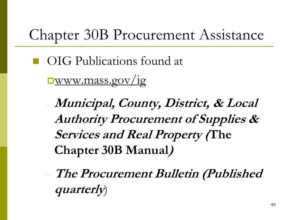 40 Chapter 30B Procurement Assistance OIG Publications found at  www.mass.gov/ig - Municipal, County, District, & Local Authority Procurement of Supp