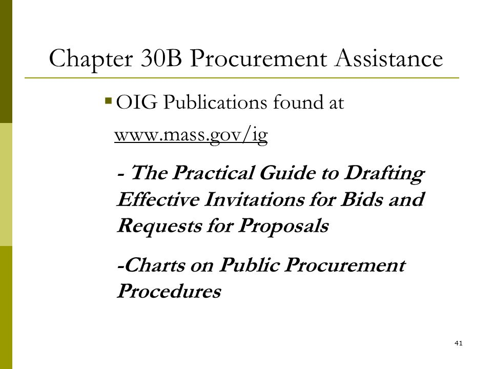 41 Chapter 30B Procurement Assistance  OIG Publications found at www.mass.gov/ig - The Practical Guide to Drafting Effective Invitations for Bids and
