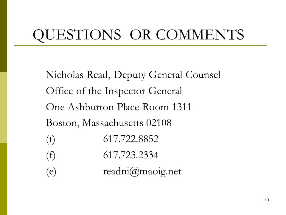 QUESTIONS OR COMMENTS Nicholas Read, Deputy General Counsel Office of the Inspector General One Ashburton Place Room 1311 Boston, Massachusetts 02108