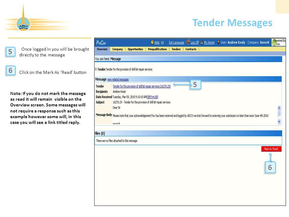 Tender Messages Once logged in you will be brought directly to the message Click on the Mark As 'Read' button 5 5 6 6 5 5 6 6 Note: If you do not mark the message as read it will remain visible on the Overview screen.