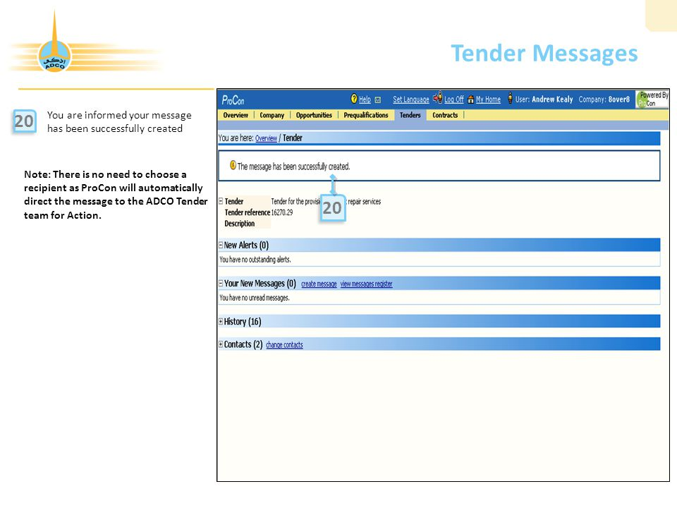 Tender Messages You are informed your message has been successfully created 20 12 20 Note: There is no need to choose a recipient as ProCon will automatically direct the message to the ADCO Tender team for Action.