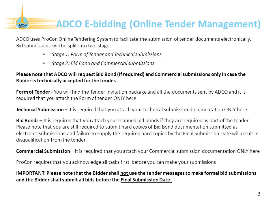 ADCO E-bidding (Online Tender Management) ADCO uses ProCon Online Tendering System to facilitate the submission of tender documents electronically.