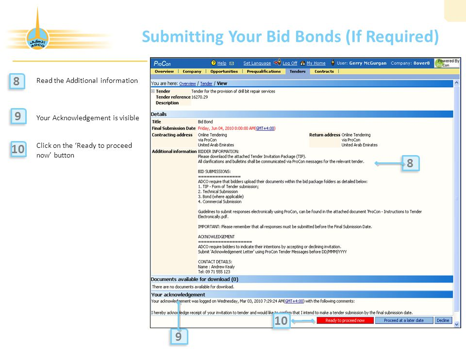 Submitting Your Bid Bonds (If Required) Read the Additional information Your Acknowledgement is visible Click on the 'Ready to proceed now' button 8 8 9 9 10 8 8 9 9