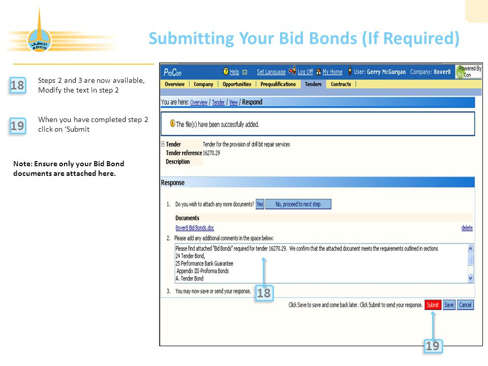 Submitting Your Bid Bonds (If Required) Steps 2 and 3 are now available, Modify the text in step 2 When you have completed step 2 click on 'Submit 18 19 18 Note: Ensure only your Bid Bond documents are attached here.