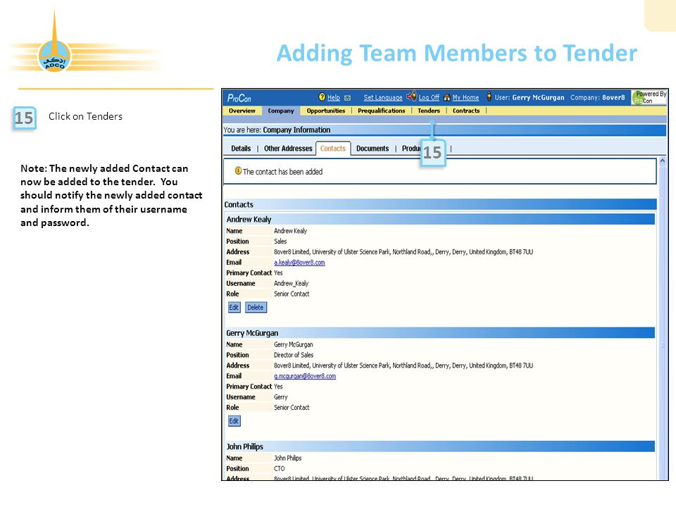 Adding Team Members to Tender Click on Tenders 15 Note: The newly added Contact can now be added to the tender.