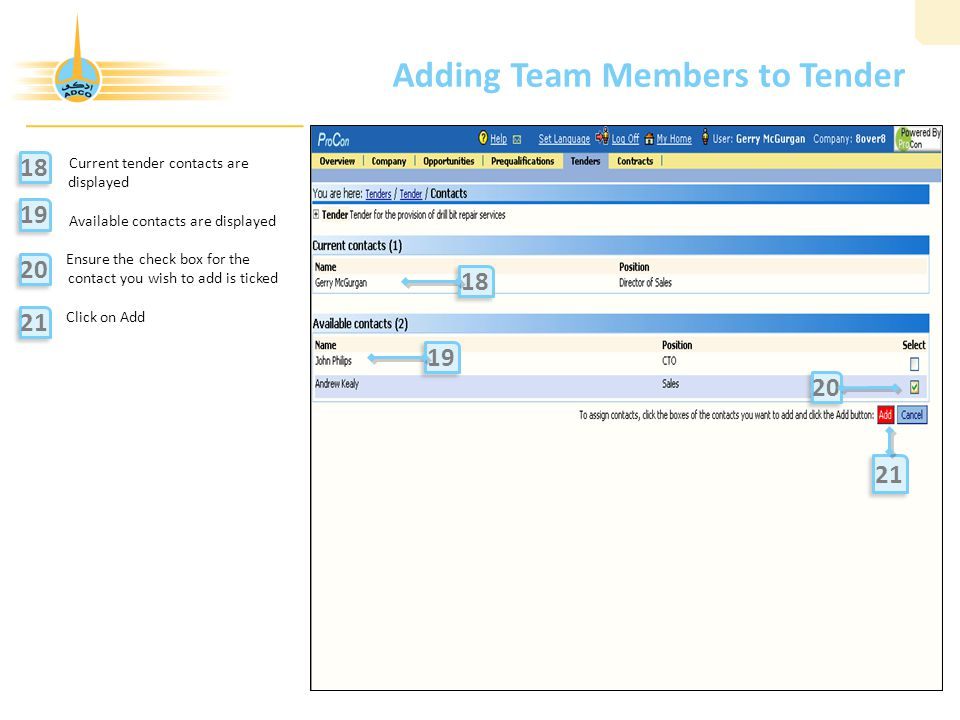 Adding Team Members to Tender Current tender contacts are displayed Available contacts are displayed Ensure the check box for the contact you wish to add is ticked Click on Add 18 21 19 20 21 18 19 20