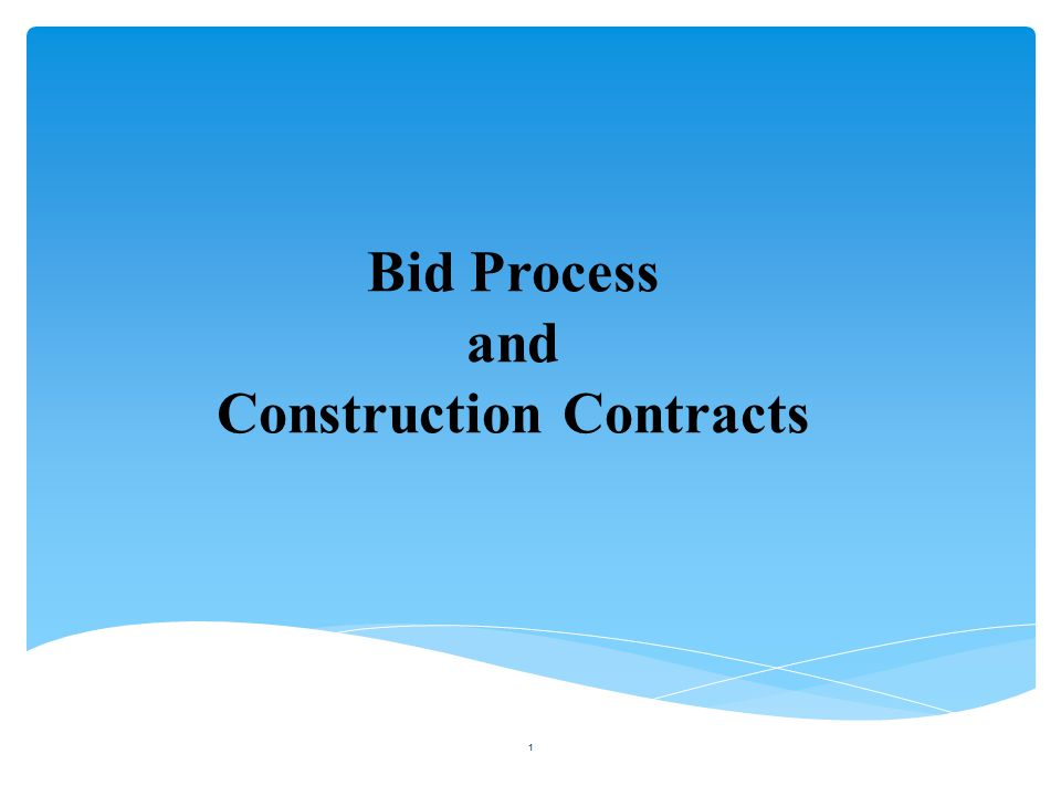 Bid Process and Construction Contracts 1