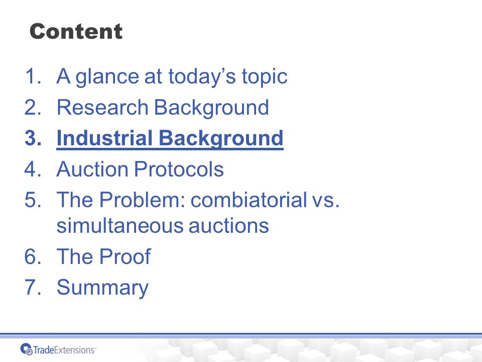 Content 1.A glance at today's topic 2.Research Background 3.Industrial Background 4.Auction Protocols 5.The Problem: combiatorial vs.