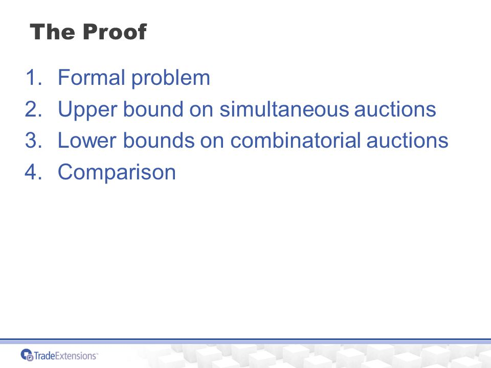 The Proof 1.Formal problem 2.Upper bound on simultaneous auctions 3.Lower bounds on combinatorial auctions 4.Comparison