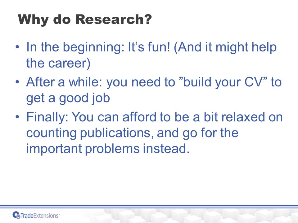 Why do Research. In the beginning: It's fun.