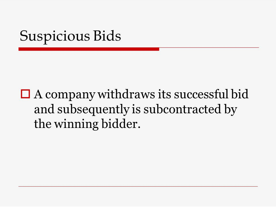 Suspicious Bids  A company withdraws its successful bid and subsequently is subcontracted by the winning bidder.