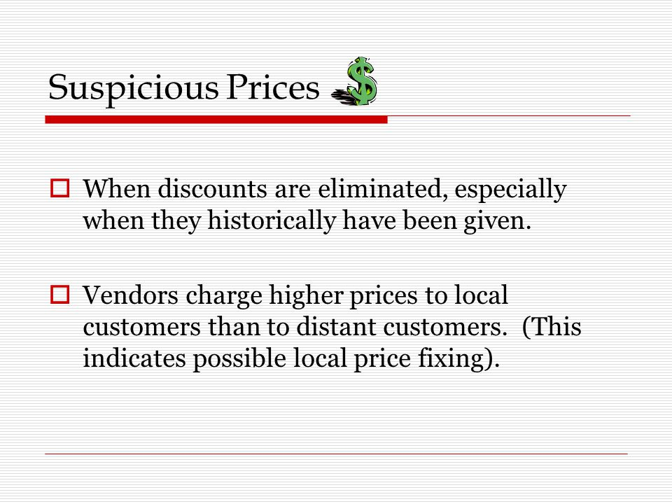 Suspicious Prices  When discounts are eliminated, especially when they historically have been given.
