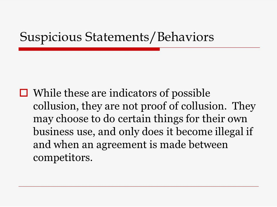 Suspicious Statements/Behaviors  While these are indicators of possible collusion, they are not proof of collusion.