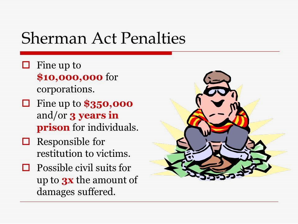 Sherman Act Penalties  Fine up to $10,000,000 for corporations.