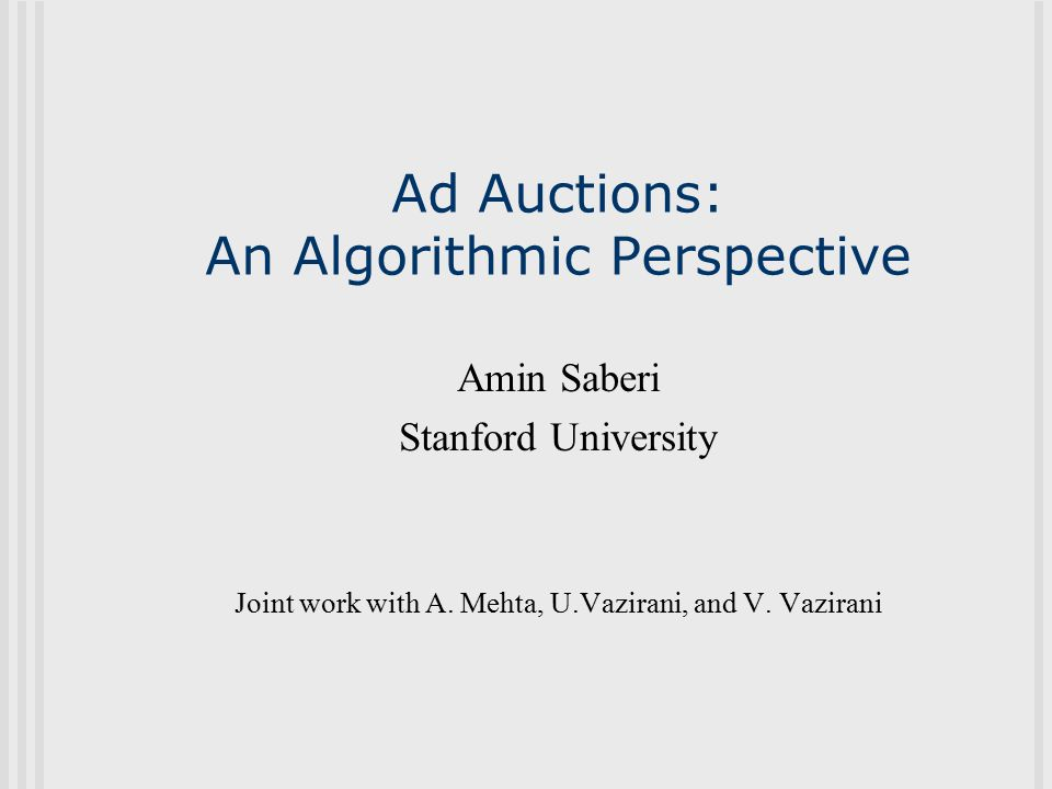 Outline Ad Auctions: a quick introduction Search engines allocation problem: Which advertisers to choose for each keyword.