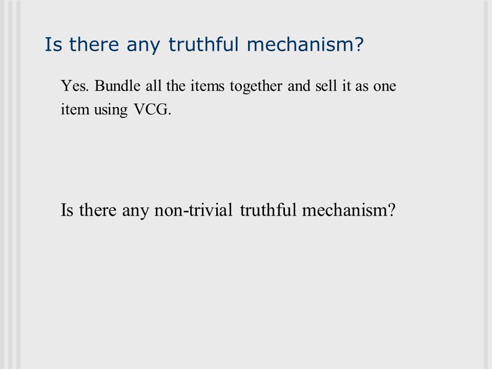 Is there any truthful mechanism. Yes.
