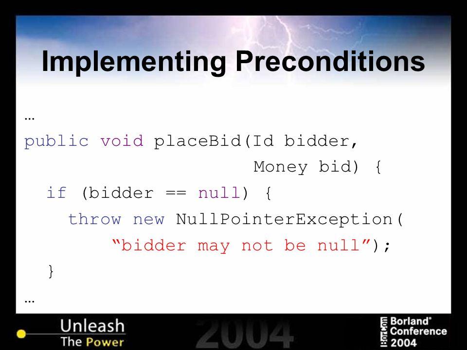 "Implementing Preconditions … public void placeBid(Id bidder, Money bid) { if (bidder == null) { throw new NullPointerException( ""bidder may not be nul"