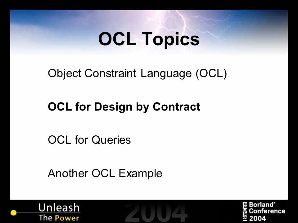 OCL Topics Object Constraint Language (OCL) OCL for Design by Contract OCL for Queries Another OCL Example