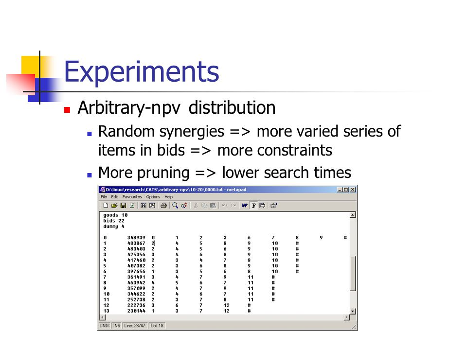 Experiments Arbitrary-npv distribution Random synergies => more varied series of items in bids => more constraints More pruning => lower search times