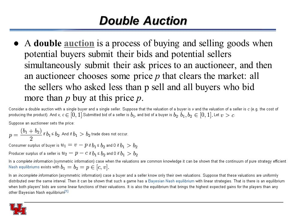 Double Auction A double auction is a process of buying and selling goods when potential buyers submit their bids and potential sellers simultaneously