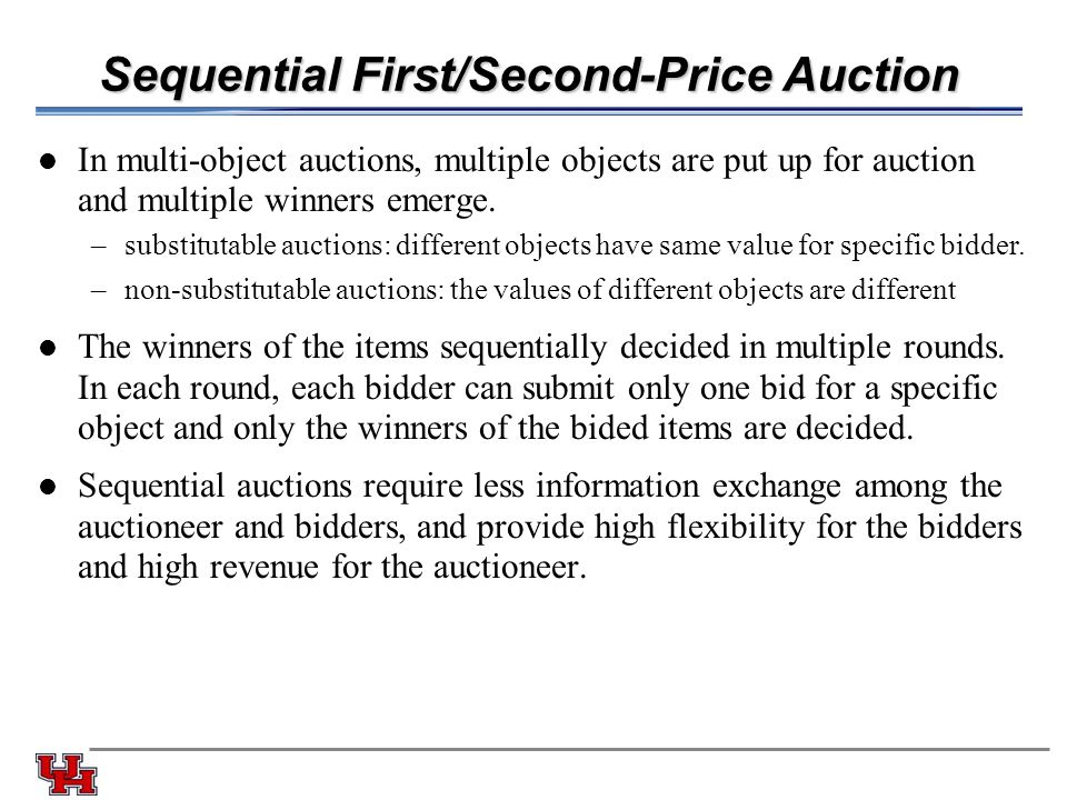 Sequential First/Second-Price Auction In multi-object auctions, multiple objects are put up for auction and multiple winners emerge. –substitutable au