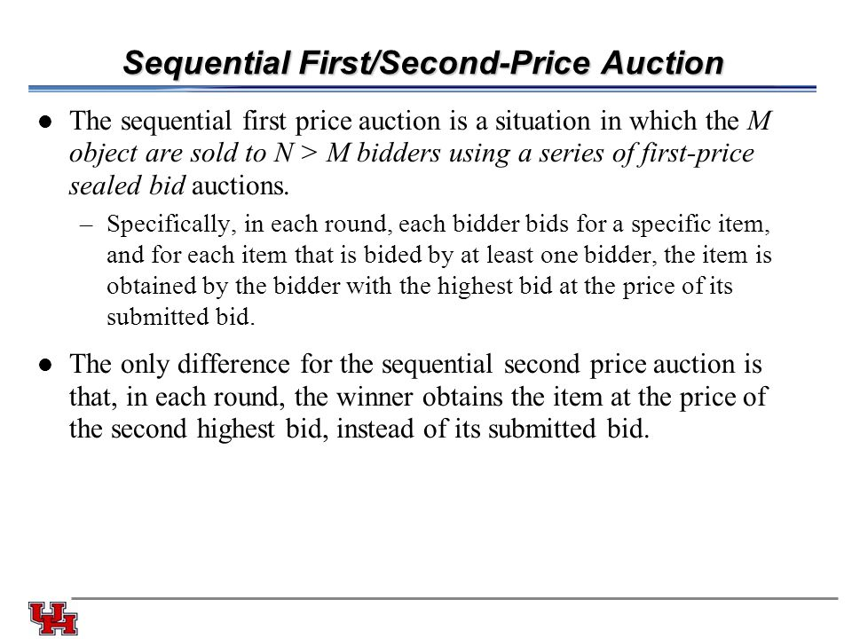 Sequential First/Second-Price Auction The sequential first price auction is a situation in which the M object are sold to N > M bidders using a series