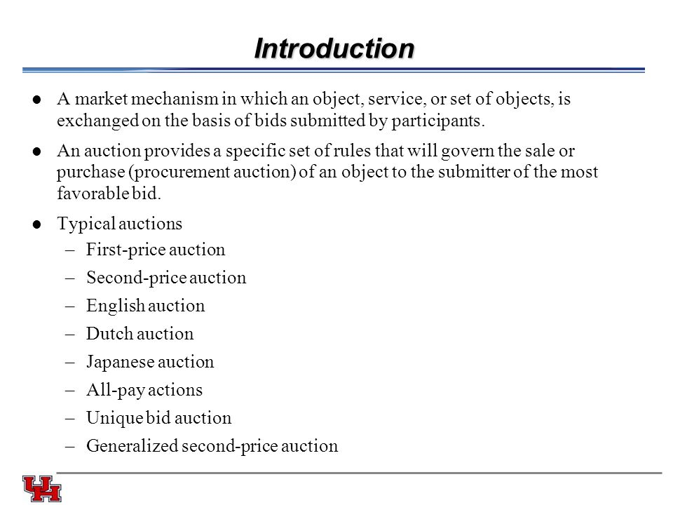 Introduction A market mechanism in which an object, service, or set of objects, is exchanged on the basis of bids submitted by participants. An auctio