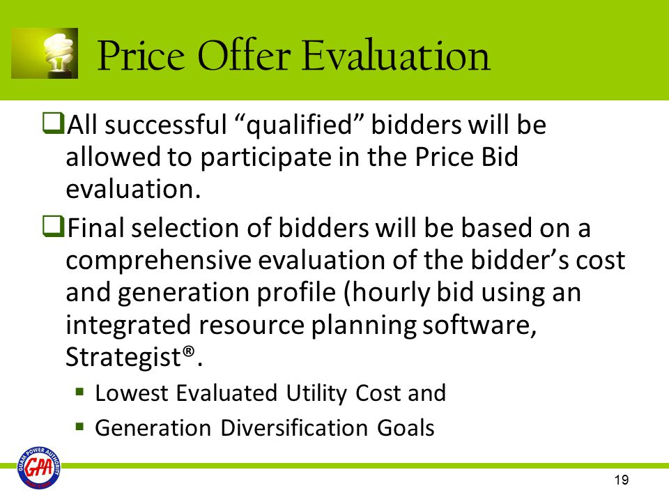 "19 Price Offer Evaluation  All successful ""qualified"" bidders will be allowed to participate in the Price Bid evaluation.  Final selection of bidder"