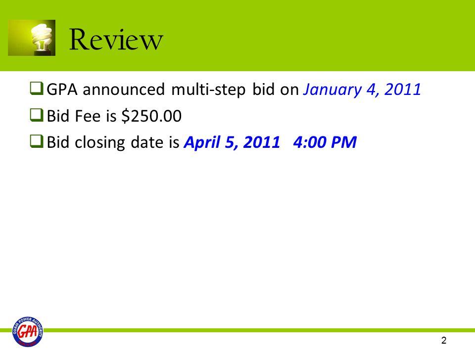 2 Review  GPA announced multi-step bid on January 4, 2011  Bid Fee is $250.00  Bid closing date is April 5, 2011 4:00 PM