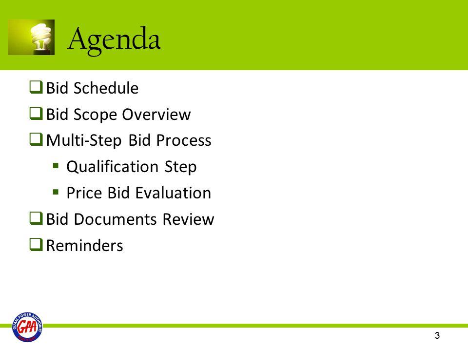 3 Agenda  Bid Schedule  Bid Scope Overview  Multi-Step Bid Process  Qualification Step  Price Bid Evaluation  Bid Documents Review  Reminders
