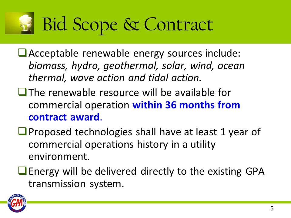 5 Bid Scope & Contract  Acceptable renewable energy sources include: biomass, hydro, geothermal, solar, wind, ocean thermal, wave action and tidal ac