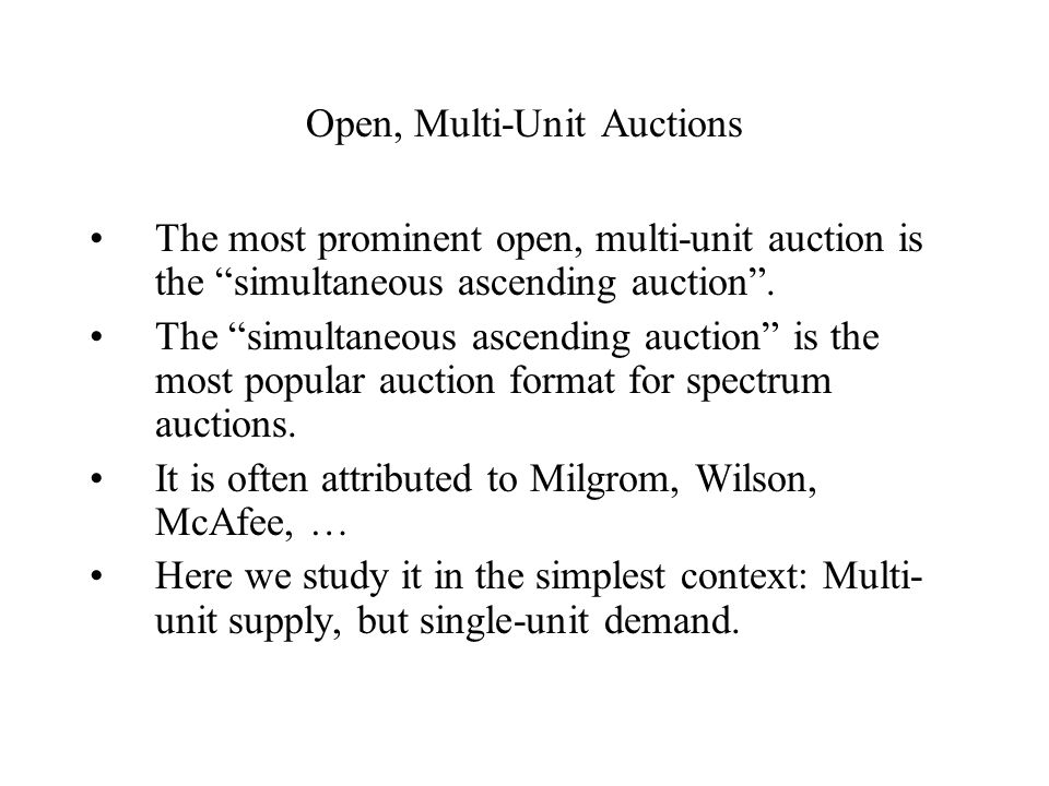 Open, Multi-Unit Auctions The most prominent open, multi-unit auction is the simultaneous ascending auction .