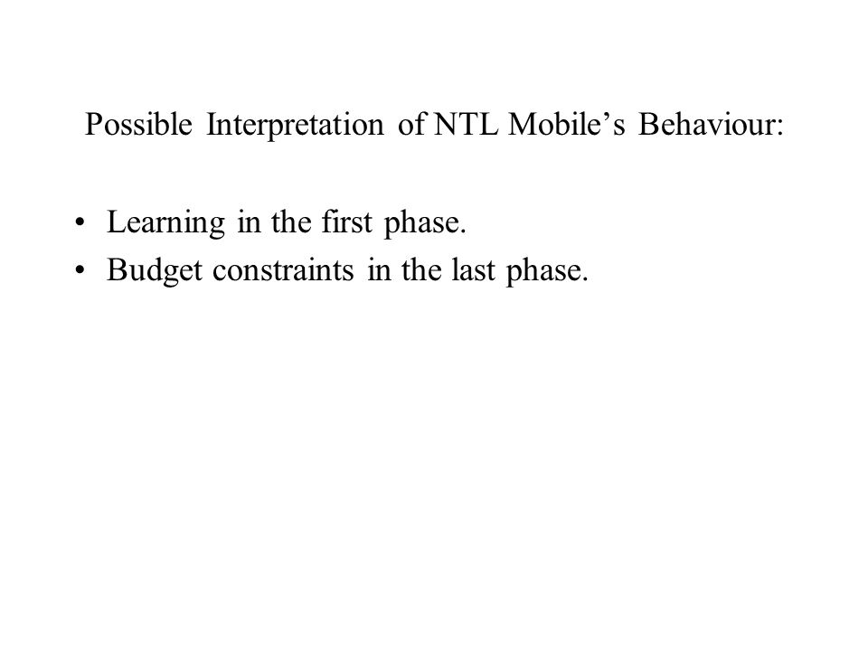 Possible Interpretation of NTL Mobile's Behaviour: Learning in the first phase.