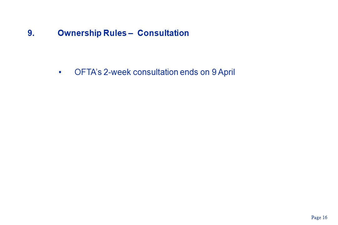 Page 16 9.Ownership Rules – Consultation OFTA's 2-week consultation ends on 9 April