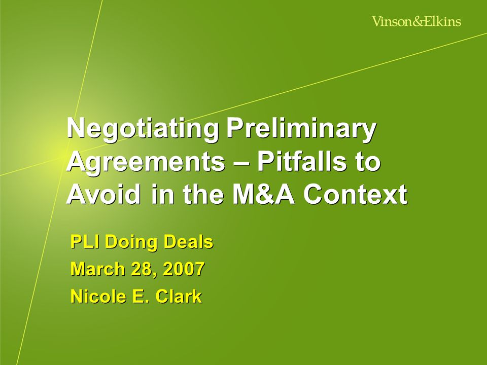 Negotiating Preliminary Agreements – Pitfalls to Avoid in the M&A Context PLI Doing Deals March 28, 2007 Nicole E. Clark PLI Doing Deals March 28, 200